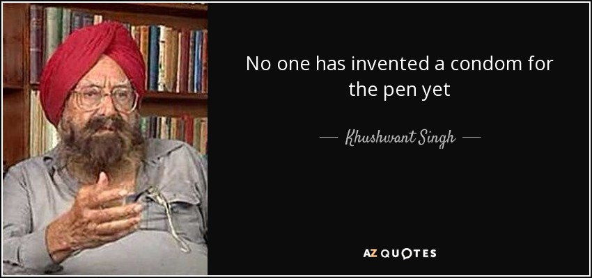 quote-no-one-has-invented-a-condom-for-the-pen-yet-khushwant-singh-85-5-0519